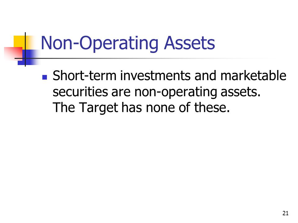 Non-Operating Assets Short-term investments and marketable securities are non-operating assets.