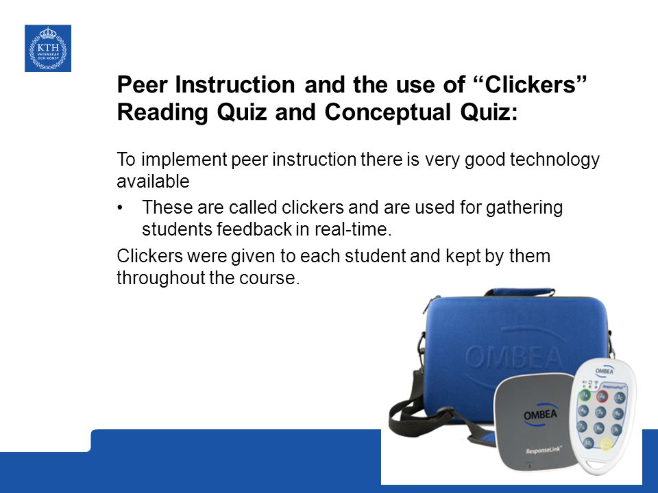 Peer Instruction and the use of Clickers Reading Quiz and Conceptual Quiz: