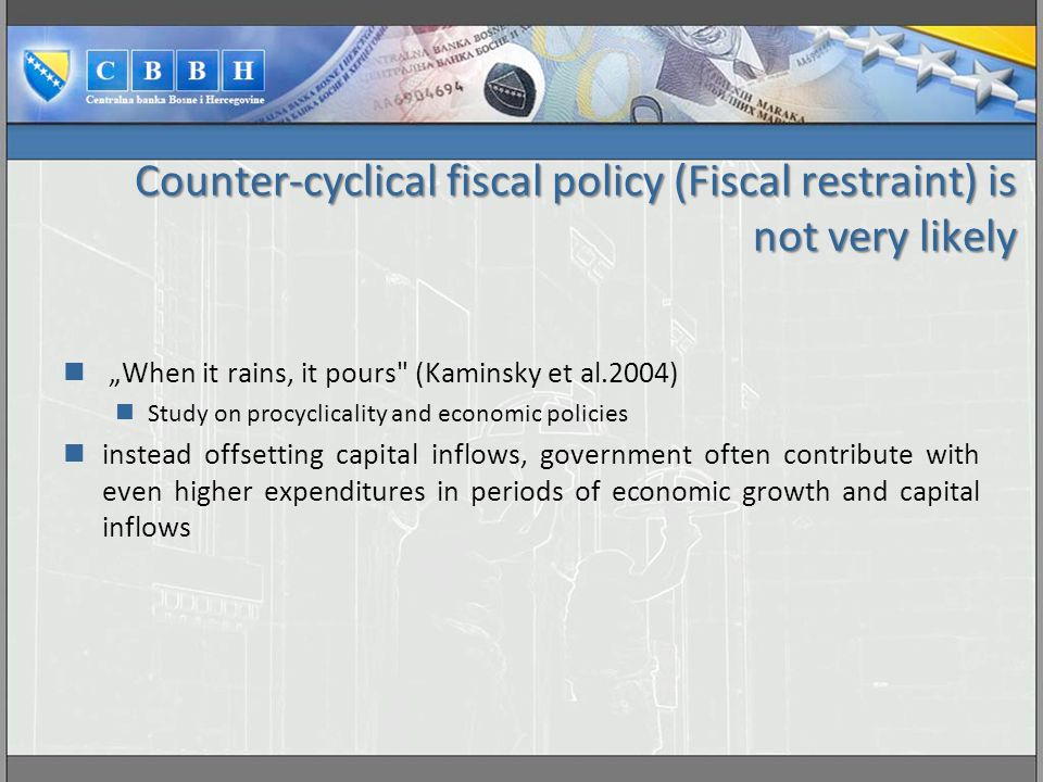 Counter-cyclical fiscal policy (Fiscal restraint) is not very likely