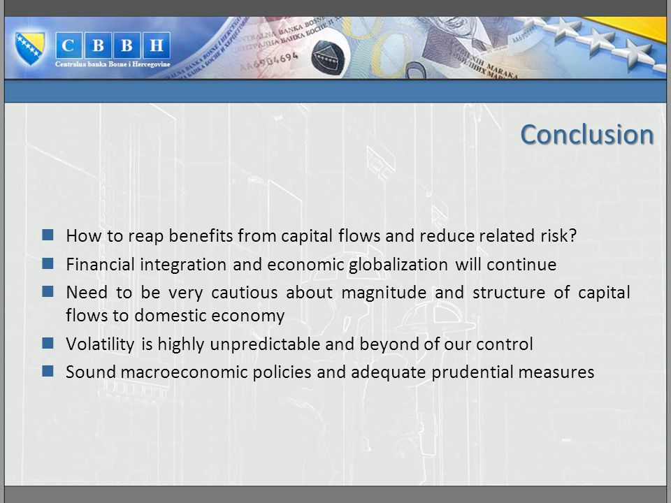 Conclusion How to reap benefits from capital flows and reduce related risk Financial integration and economic globalization will continue.