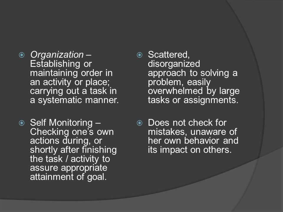 Organization – Establishing or maintaining order in an activity or place; carrying out a task in a systematic manner.
