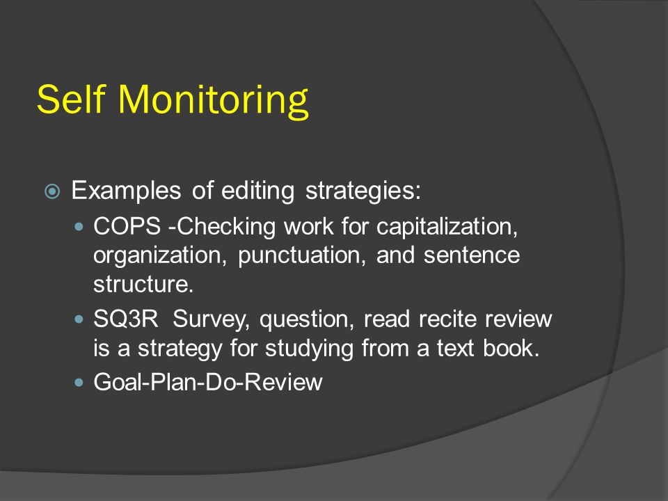 Self Monitoring Examples of editing strategies: