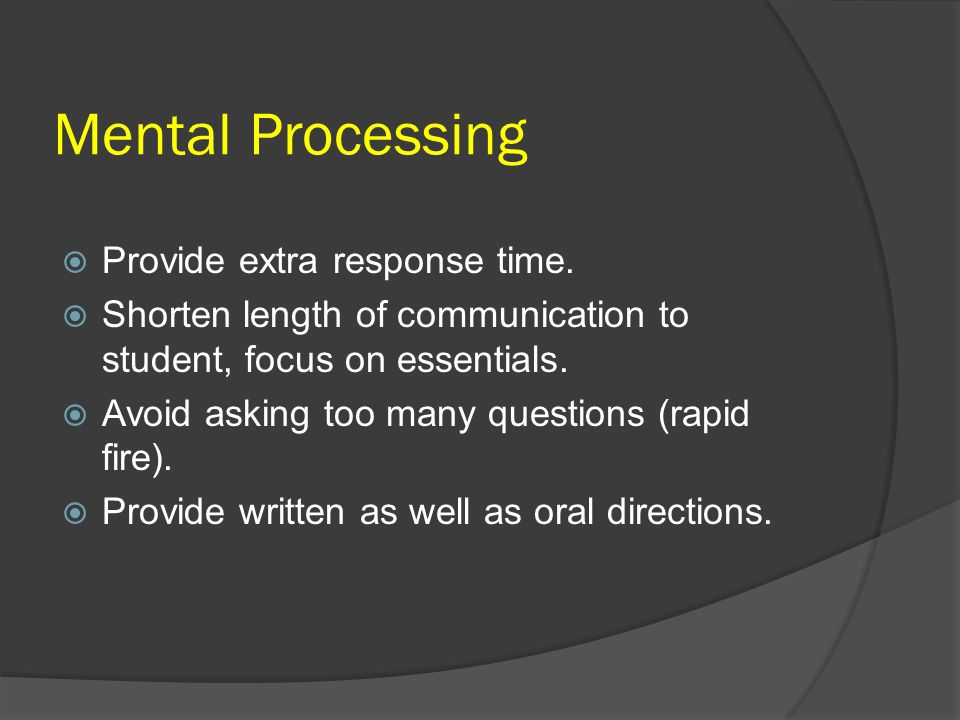 Mental Processing Provide extra response time.