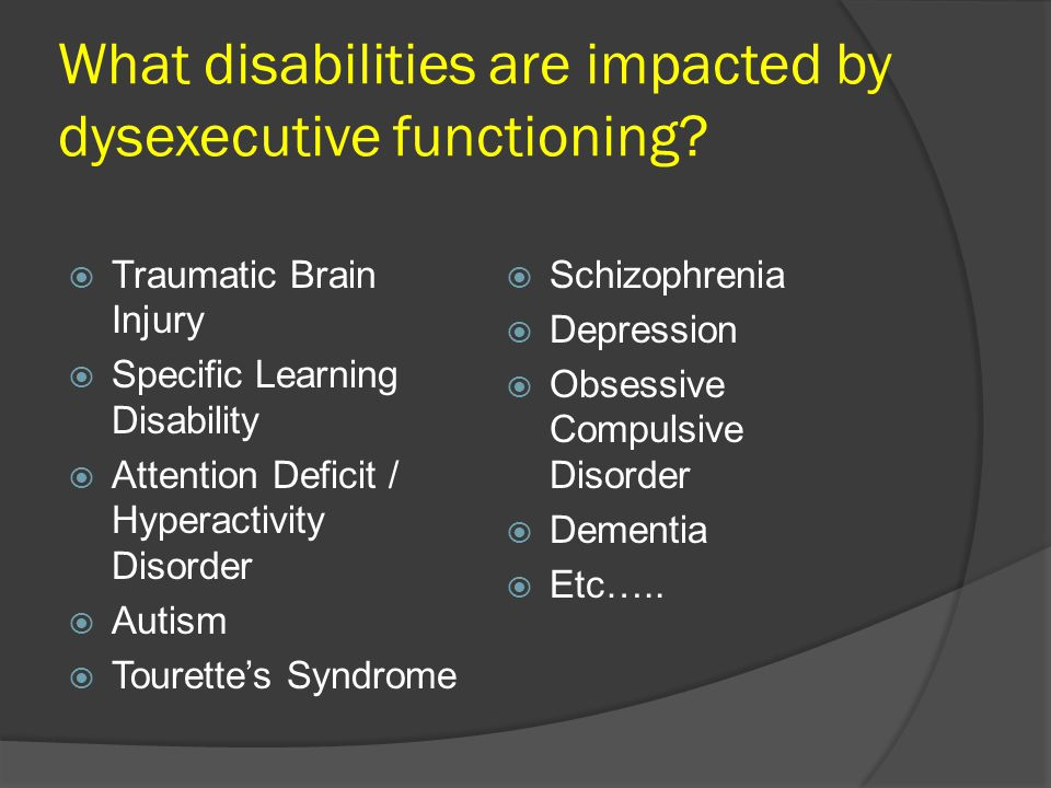What disabilities are impacted by dysexecutive functioning