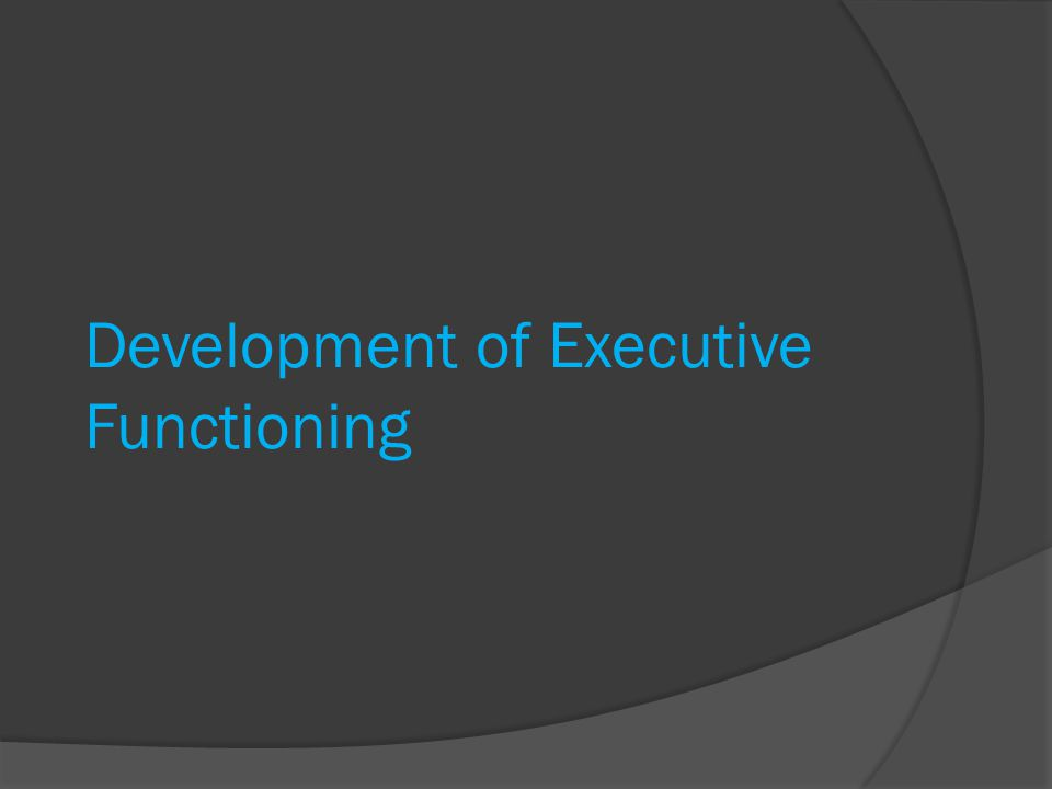 Development of Executive Functioning