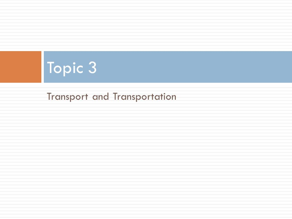 Topic 3 Transport and Transportation