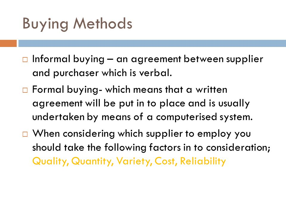 Buying Methods Informal buying – an agreement between supplier and purchaser which is verbal.