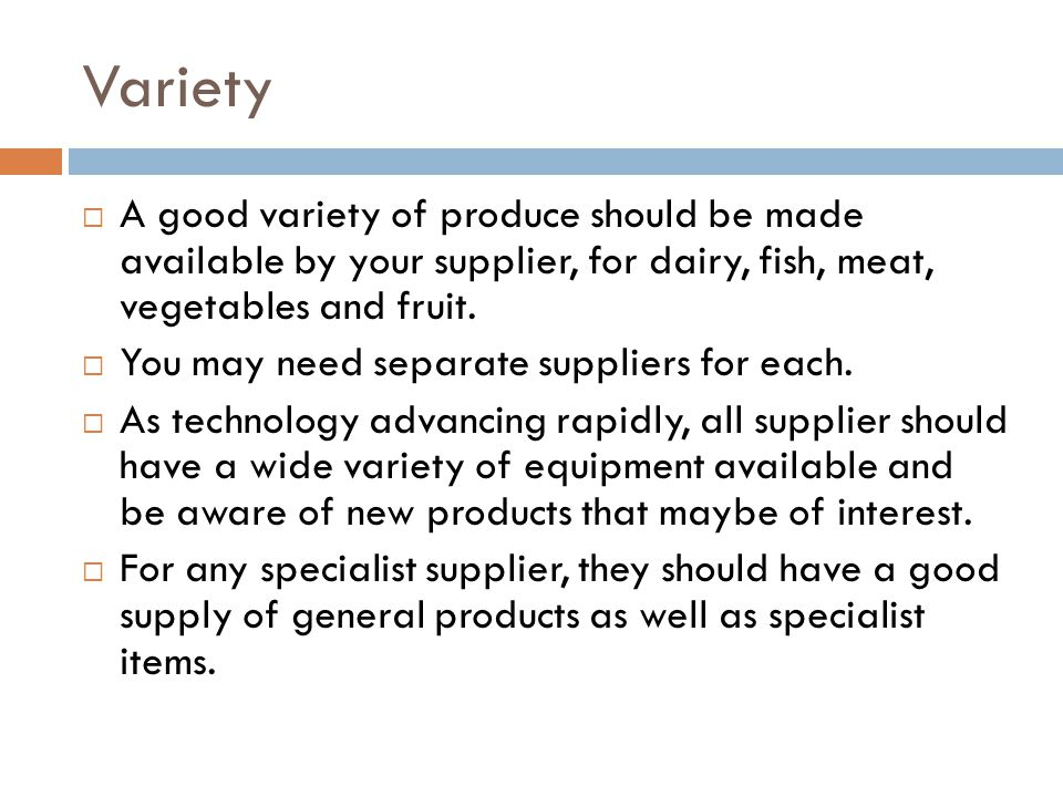 Variety A good variety of produce should be made available by your supplier, for dairy, fish, meat, vegetables and fruit.