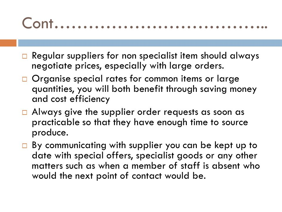 Cont……………………………….. Regular suppliers for non specialist item should always negotiate prices, especially with large orders.