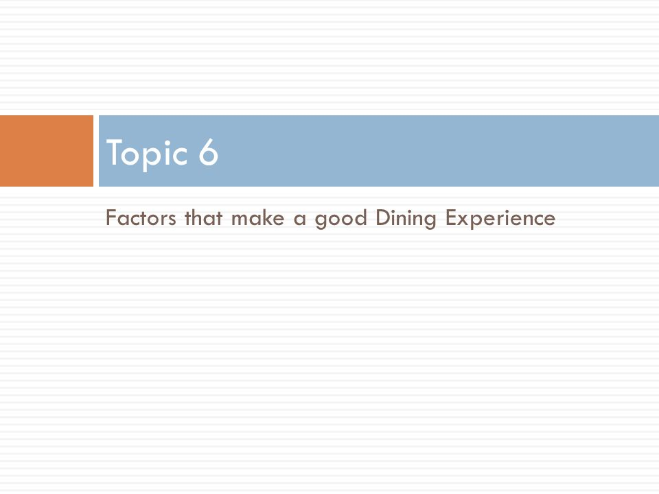 Topic 6 Factors that make a good Dining Experience