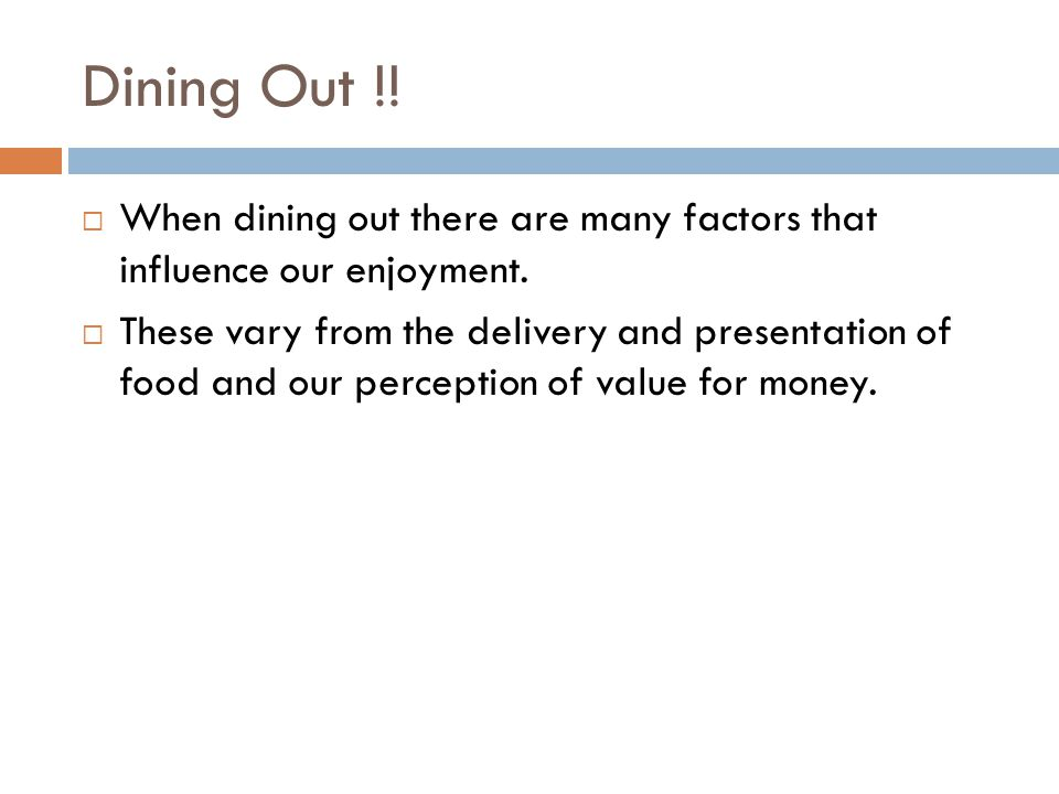 Dining Out !! When dining out there are many factors that influence our enjoyment.