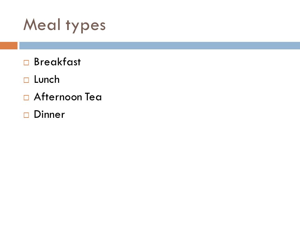Meal types Breakfast Lunch Afternoon Tea Dinner