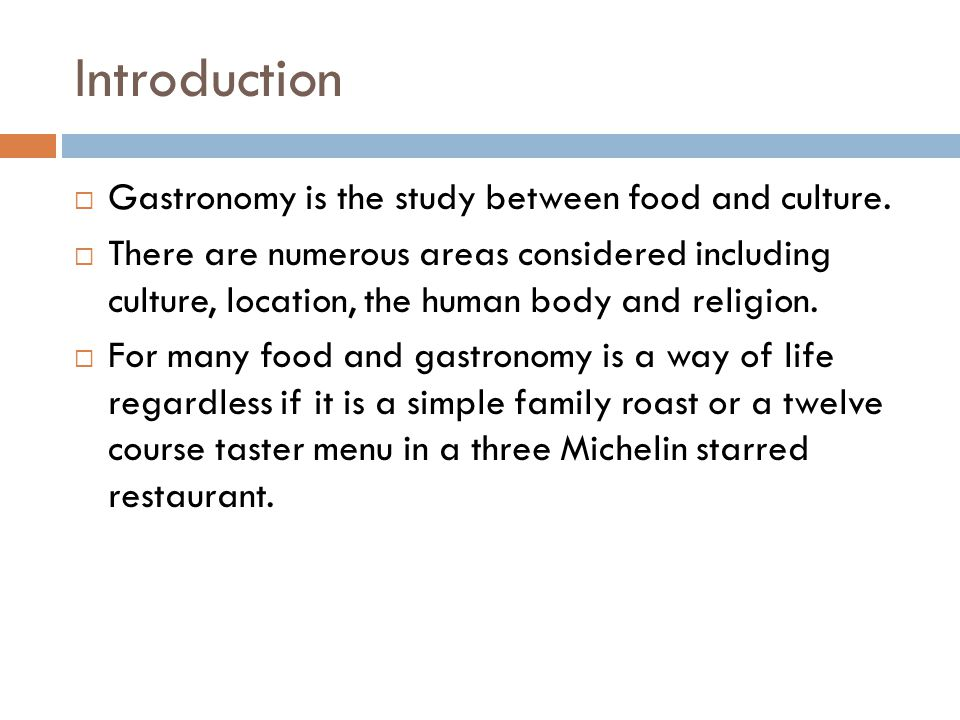 Introduction Gastronomy is the study between food and culture.