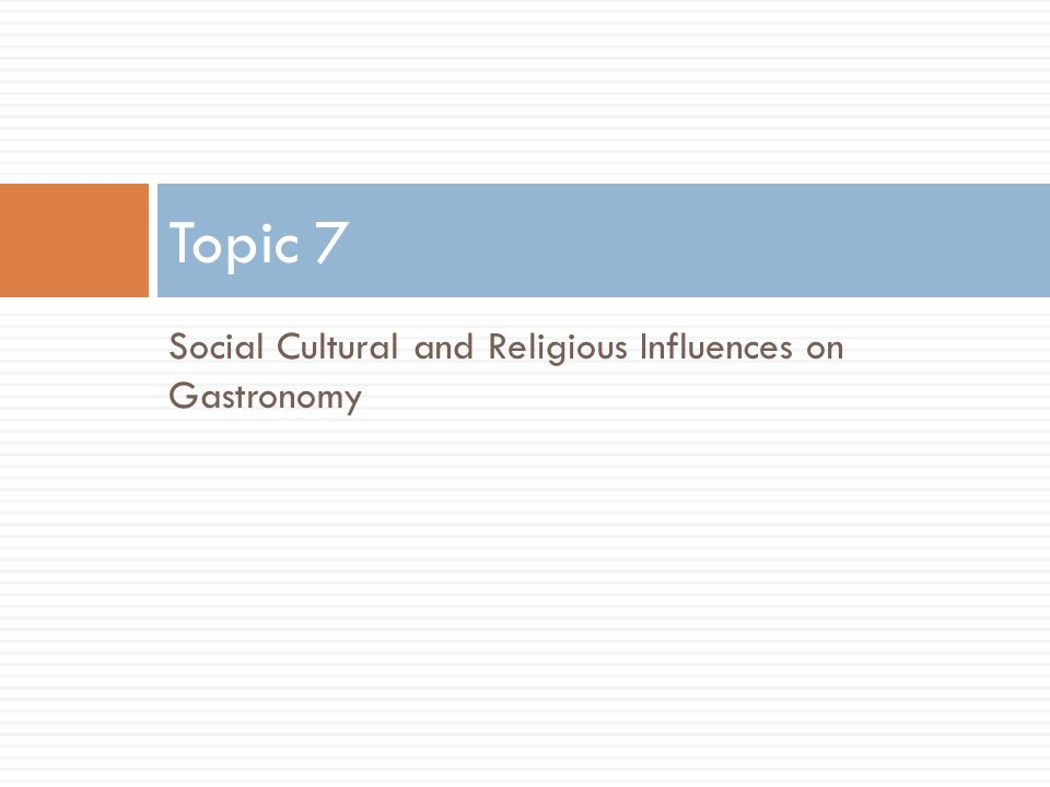 Topic 7 Social Cultural and Religious Influences on Gastronomy