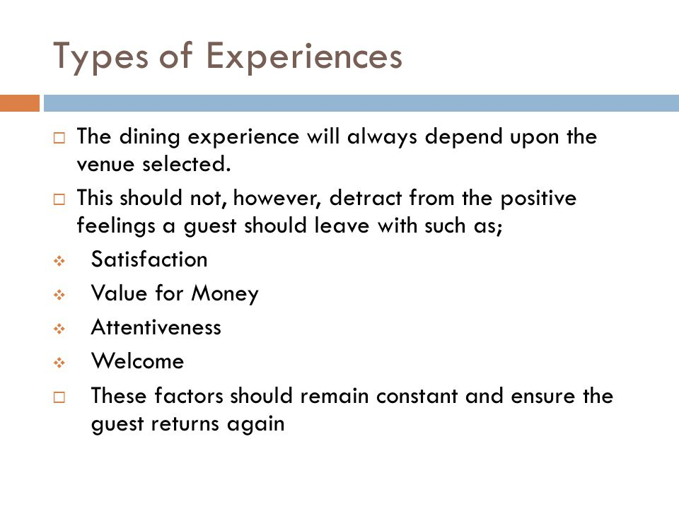 Types of Experiences The dining experience will always depend upon the venue selected.