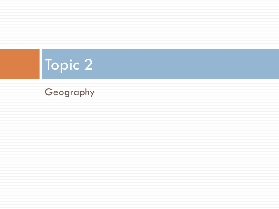 Topic 2 Geography