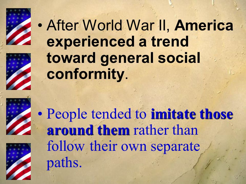 After World War II, America experienced a trend toward general social conformity.