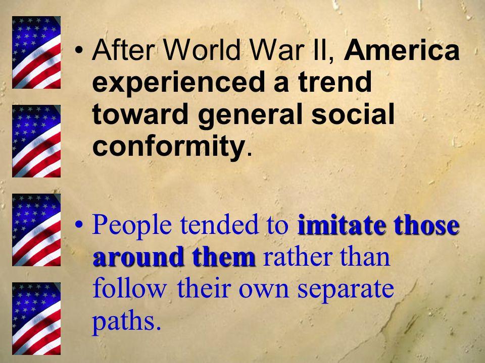 After World War II, America experienced a trend toward general social conformity.