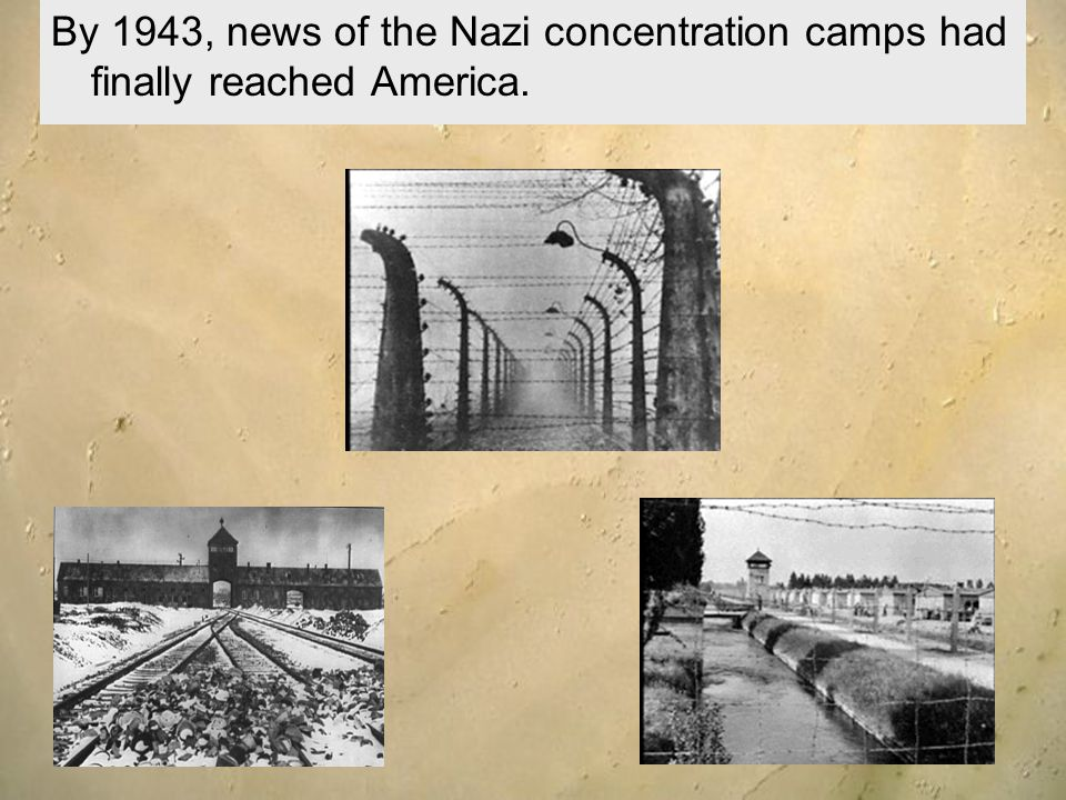 By 1943, news of the Nazi concentration camps had finally reached America.