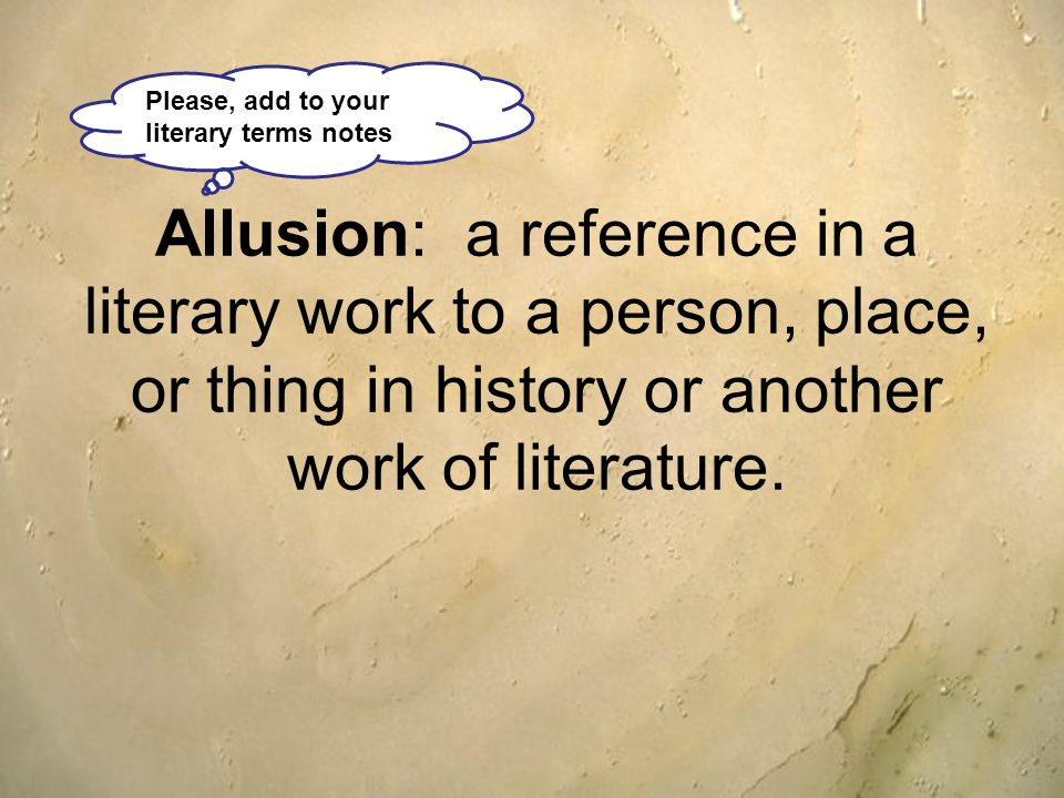 Allusion: a reference in a literary work to a person, place, or thing in history or another work of literature.
