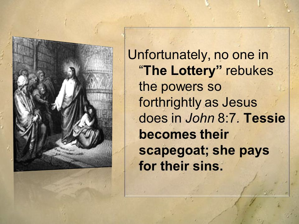 Unfortunately, no one in The Lottery rebukes the powers so forthrightly as Jesus does in John 8:7.