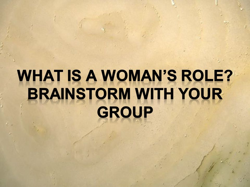 What is a woman's role Brainstorm With Your Group