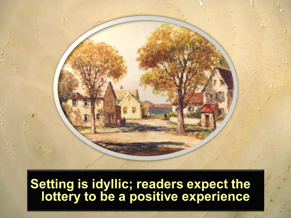 Setting is idyllic; readers expect the lottery to be a positive experience