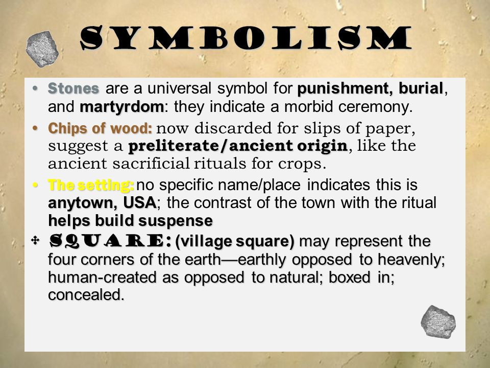Symbolism Stones are a universal symbol for punishment, burial, and martyrdom: they indicate a morbid ceremony.
