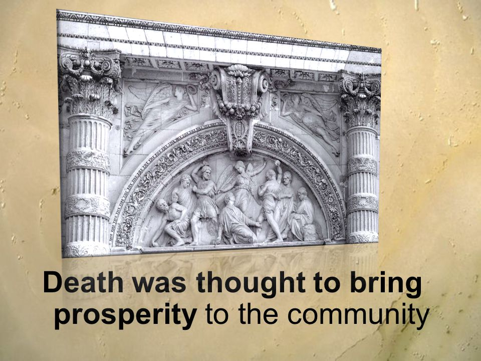 Death was thought to bring prosperity to the community