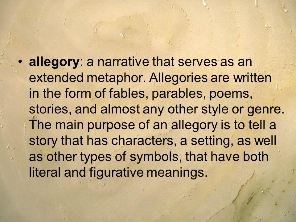 allegory: a narrative that serves as an extended metaphor