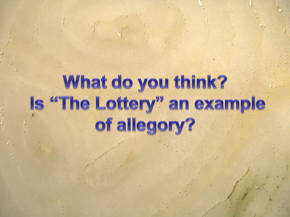What do you think Is The Lottery an example of allegory