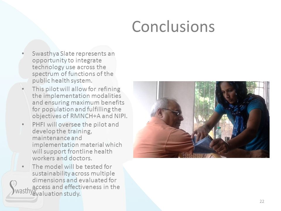 Conclusions Swasthya Slate represents an opportunity to integrate technology use across the spectrum of functions of the public health system.