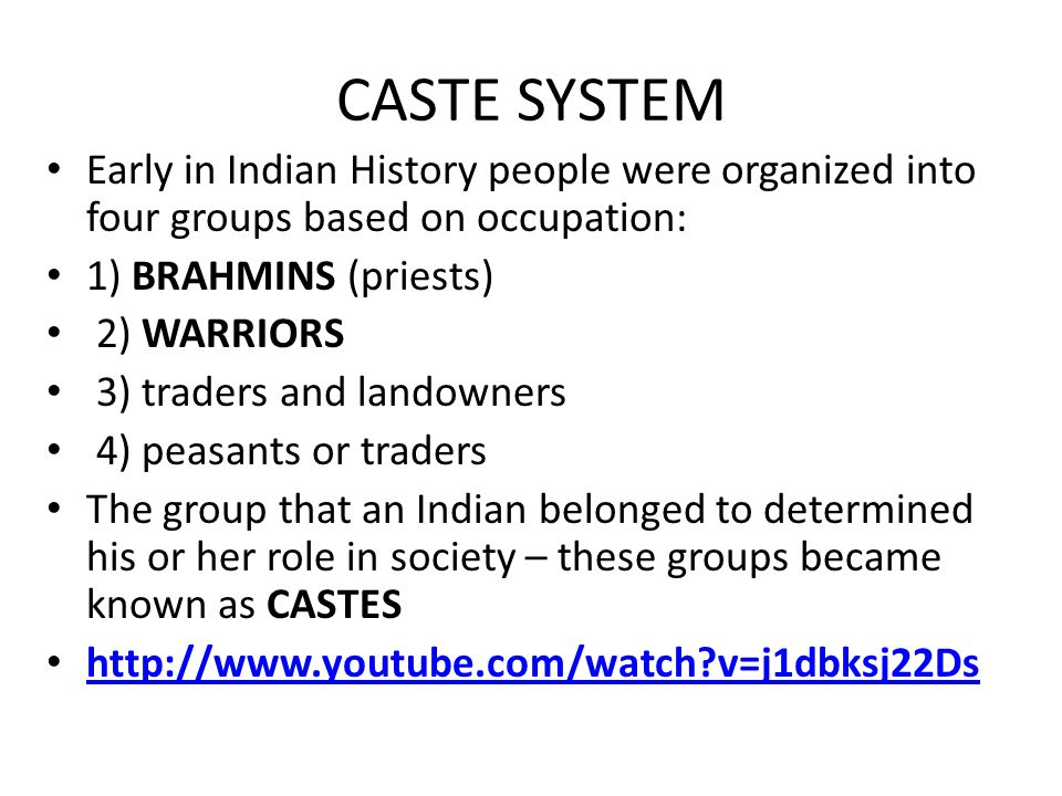 CASTE SYSTEM Early in Indian History people were organized into four groups based on occupation: 1) BRAHMINS (priests)