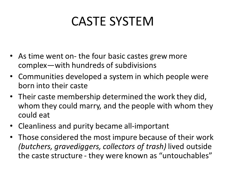 CASTE SYSTEM As time went on- the four basic castes grew more complex—with hundreds of subdivisions.