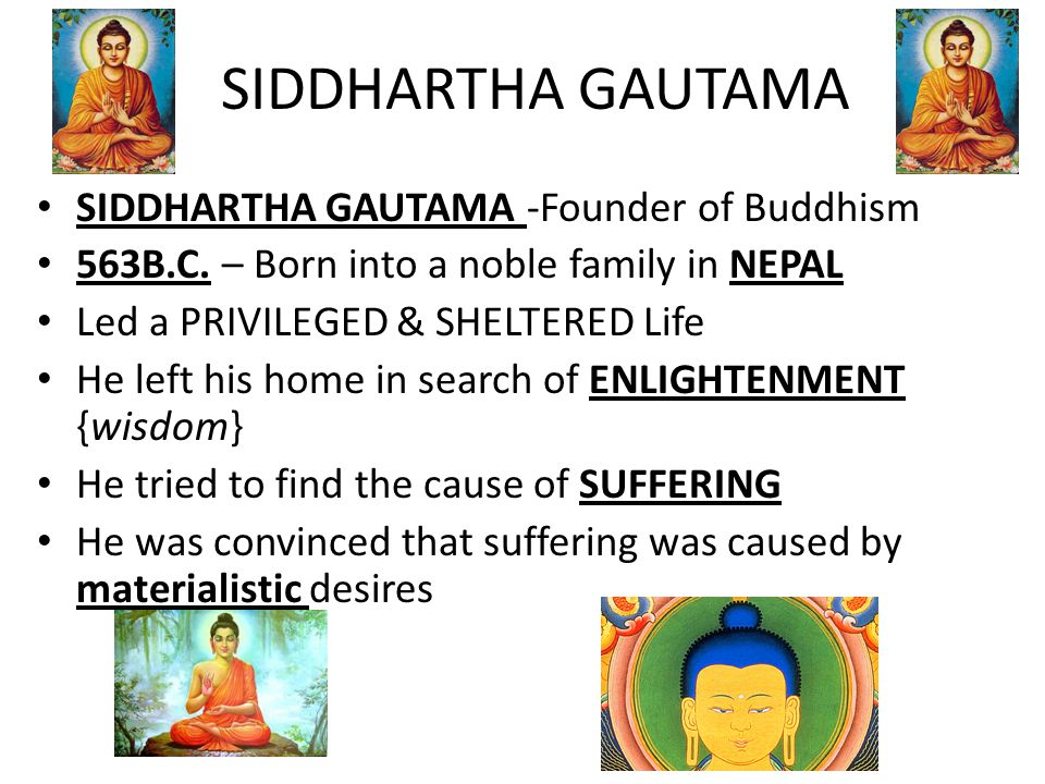 siddhartha gautama the founder of buddhism Based on wikipedia buddhist inspiration: who was gautama buddha buddhism is the one world religion that everyone seems to respect many more people would like to call themselves buddhists.