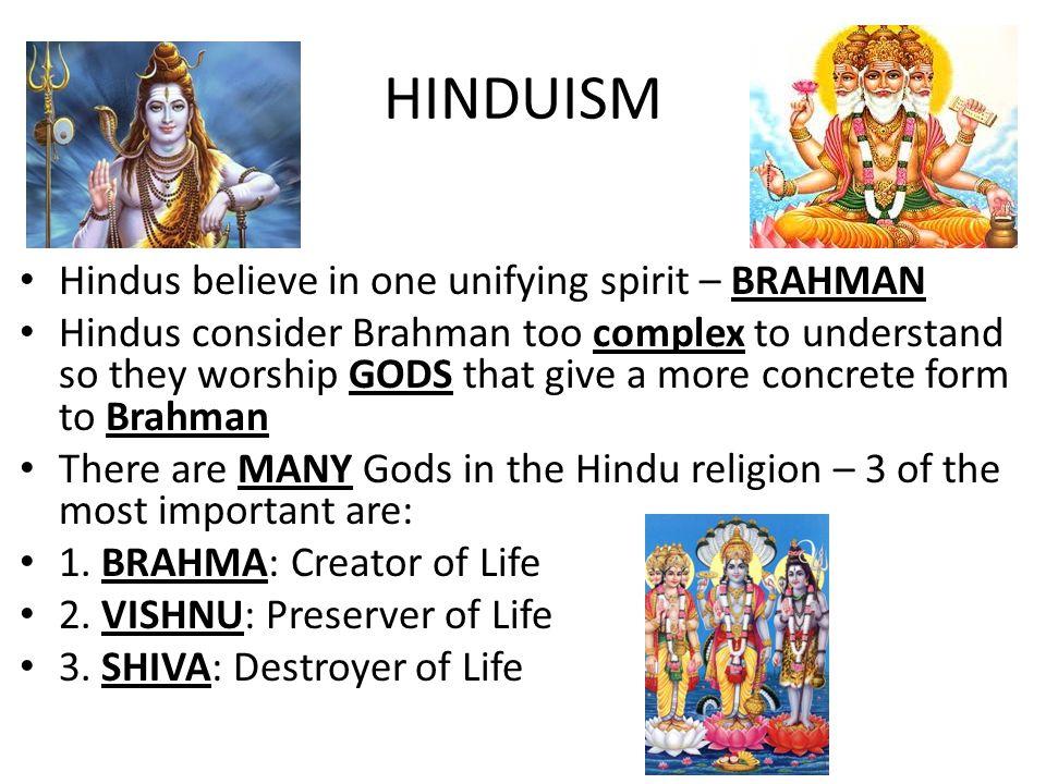 HINDUISM Hindus believe in one unifying spirit – BRAHMAN