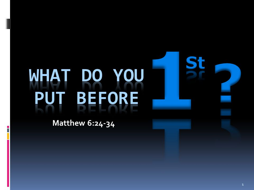 1 St What Do You Put before Matthew 6:24-34