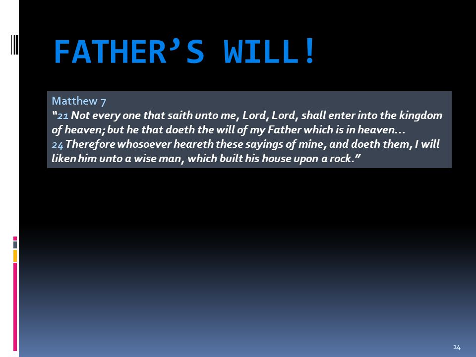 FATHER'S WILL! Matthew 7.