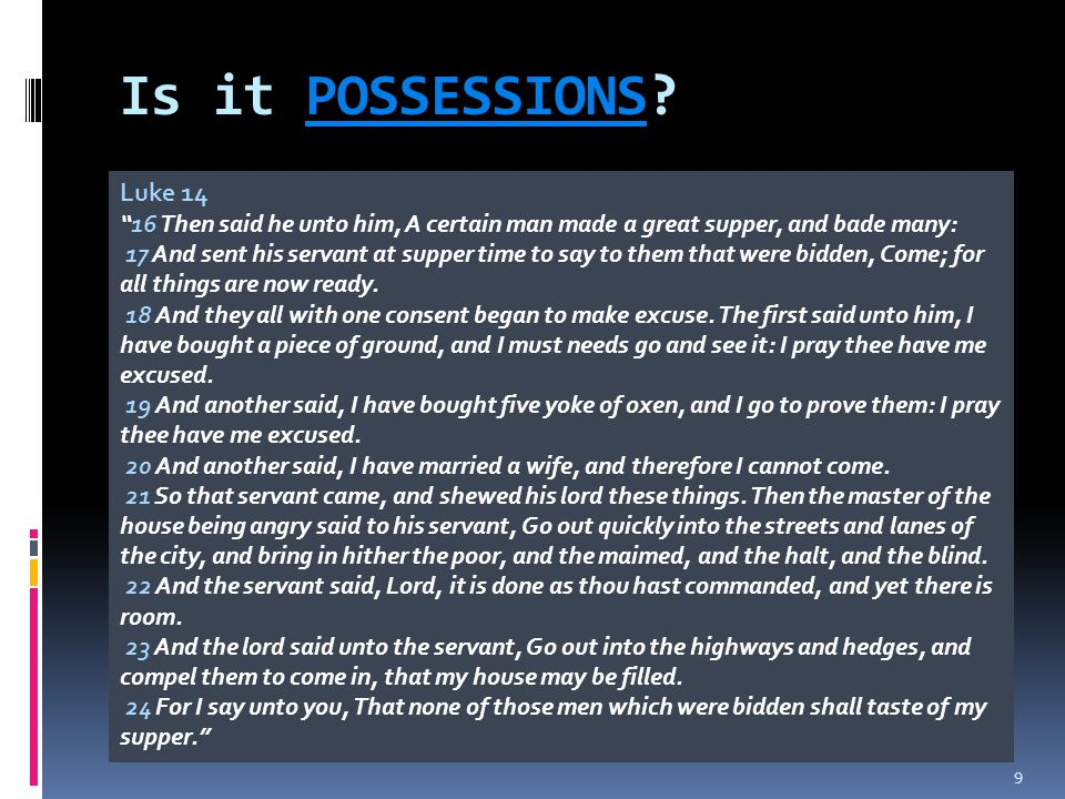 Is it POSSESSIONS Luke 14. 16 Then said he unto him, A certain man made a great supper, and bade many: