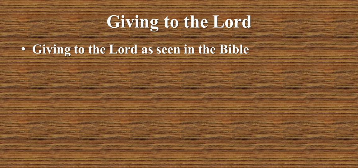 Giving to the Lord Giving to the Lord as seen in the Bible
