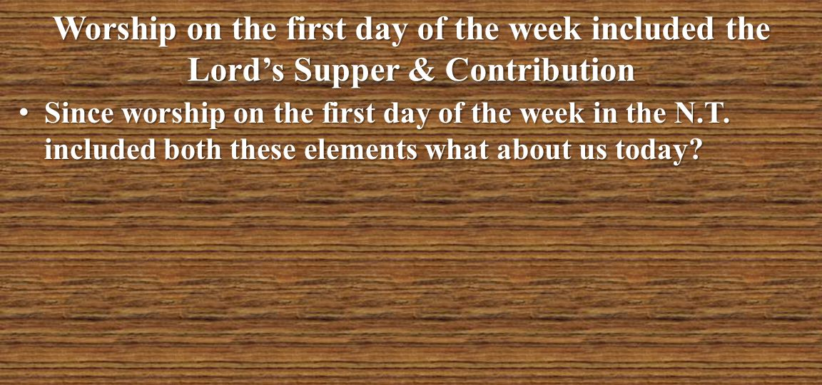 Worship on the first day of the week included the Lord's Supper & Contribution