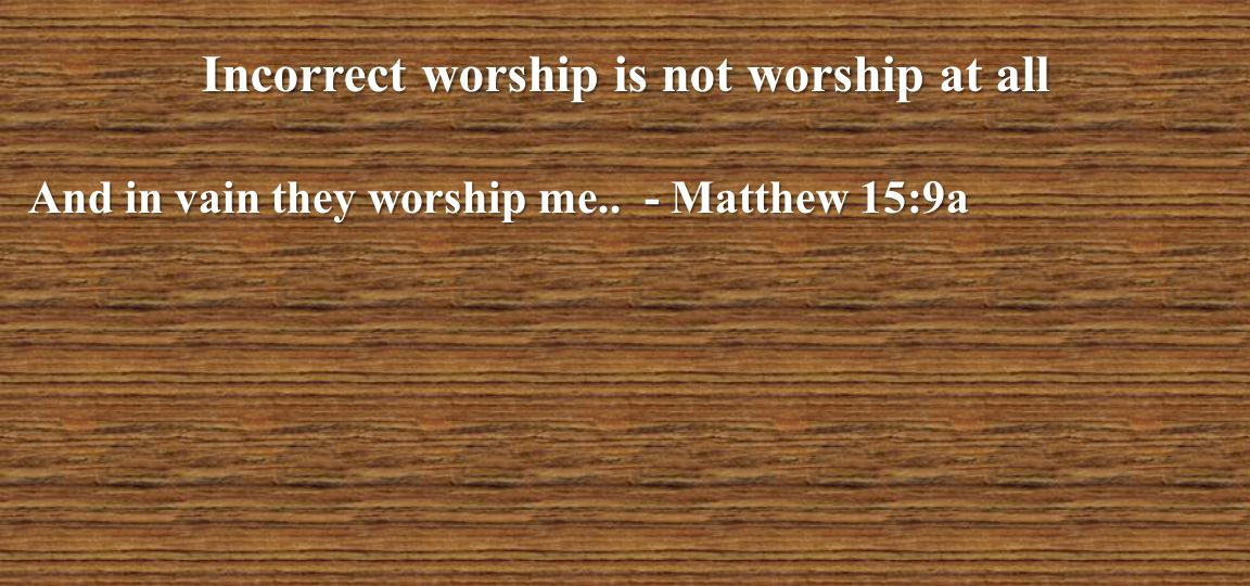 Incorrect worship is not worship at all