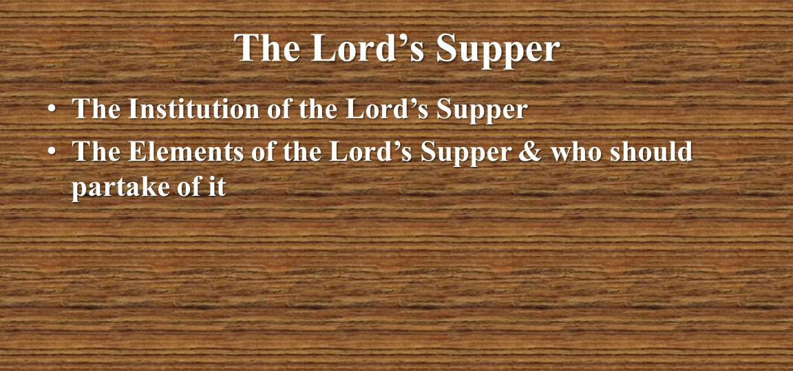 The Lord's Supper The Institution of the Lord's Supper
