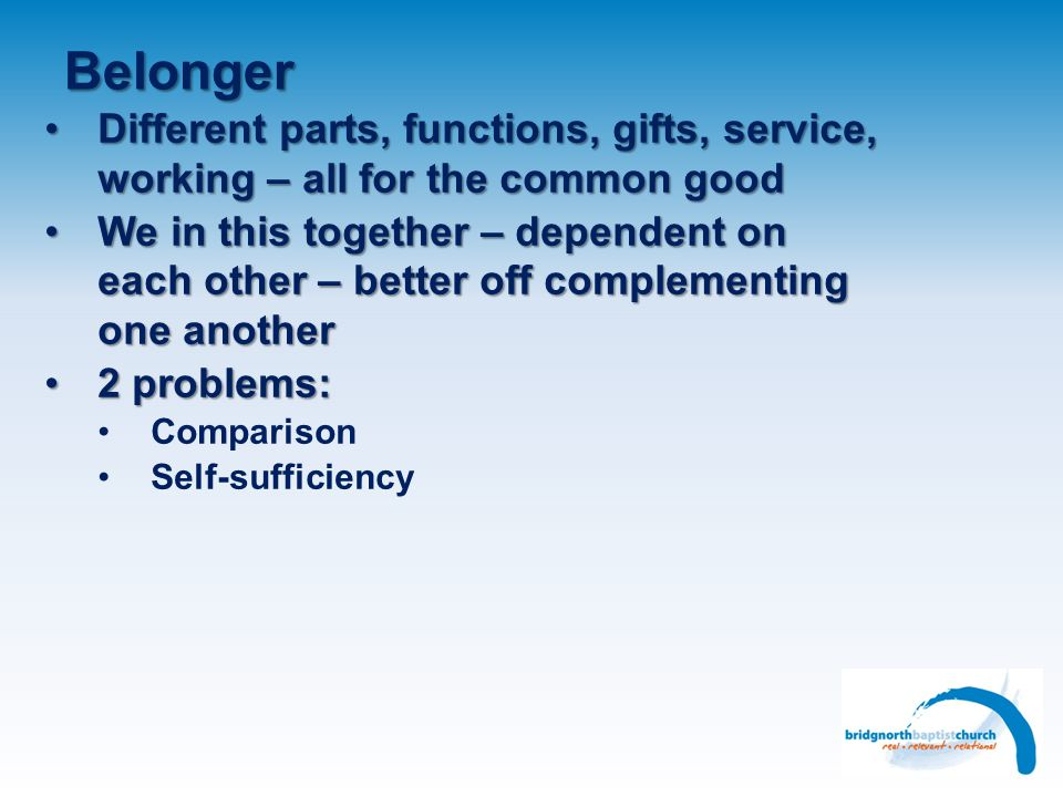 Belonger Different parts, functions, gifts, service, working – all for the common good.