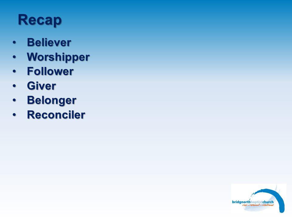 Recap Believer Worshipper Follower Giver Belonger Reconciler