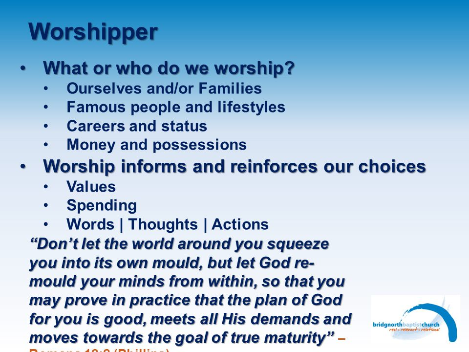 Worshipper What or who do we worship
