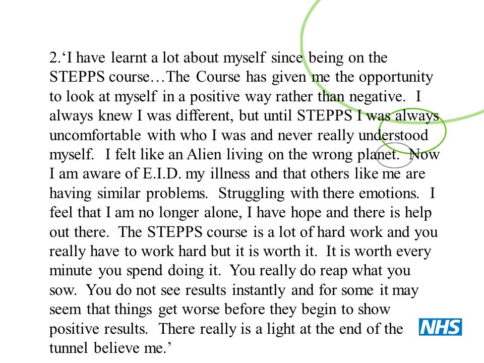 2.'I have learnt a lot about myself since being on the STEPPS course…The Course has given me the opportunity to look at myself in a positive way rather than negative.