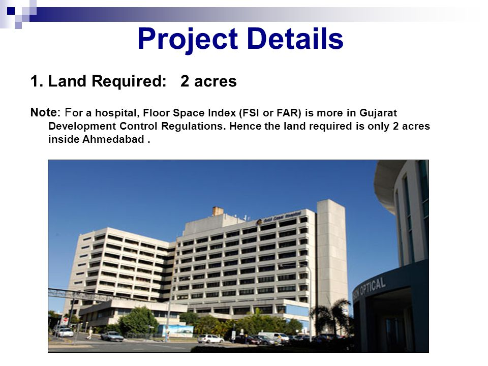 Project Details 1. Land Required: 2 acres