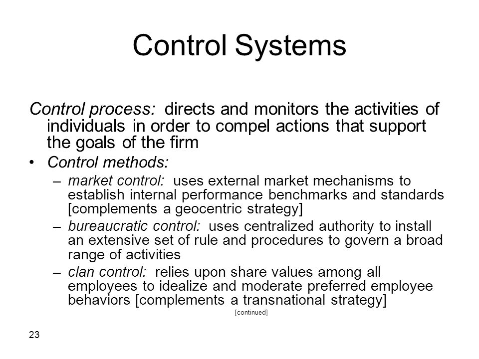 Control Systems Control process: directs and monitors the activities of individuals in order to compel actions that support the goals of the firm.