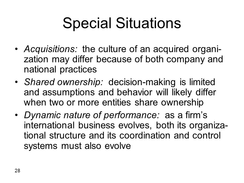 Special Situations Acquisitions: the culture of an acquired organi-zation may differ because of both company and national practices.
